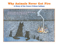 Why Animals Never Got Fire: A Story of the Coeur d'Alene Indians to Read and Tell (book)